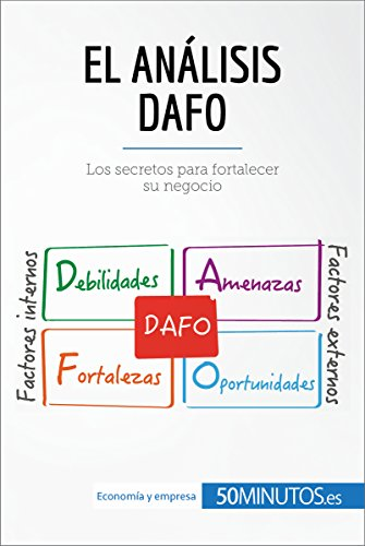 El análisis DAFO: Los secretos para fortalecer su negocio (Gestión y Marketing) (Spanish Edition)