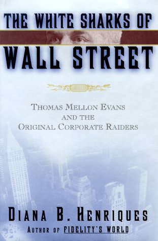 The White Sharks of Wall Street: Thomas Mellon Evans and the Original Corporate Raiders (Lisa Drew Books) by Brand: Scribner
