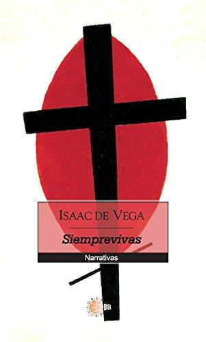 Siemprevivas (Narrativa Idea) (Spanish Edition) by [Vega Gil, Isaac]
