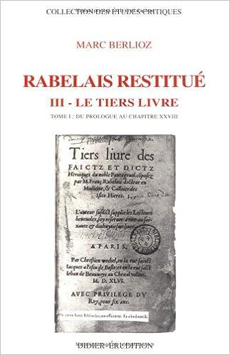 Lire un Rabelais restitué, Du prologue au chapi : Le tiers livre : Du prologue au chapitre XXVIII pdf