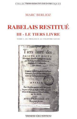 Rabelais restitué. III - Tiers Livre: Tome 1 : du prologue au chapitre XXVIII (Hors Collection Didier Erudition) (French Edition)