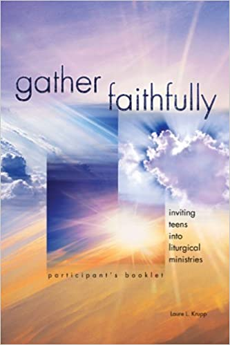 Book Gather Faithfully (Participant's Booklet): Inviting Teens into Liturgical Ministries