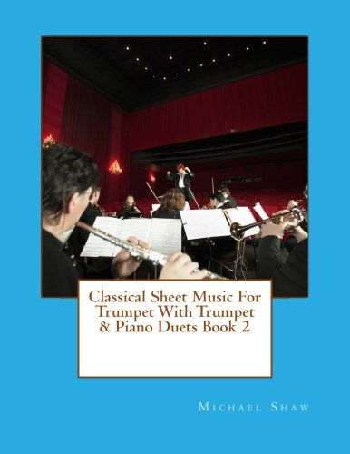 Classical Sheet Music For Trumpet With Trumpet & Piano Duets Book 2: Ten Easy Classical Sheet Music Pieces For Solo Trumpet & Trumpet/Piano Duets (Volume 2)