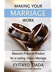 Making Your Marriage Work: Maama's Practical Wisdom For A Lasting, Happy Marriage
