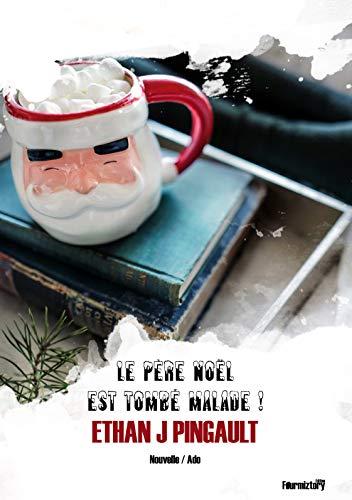 Le Père Noël est tombé malade ! (nouvelle de noël): un conte de noël humoristique à lire en famille le soir au pied du sapin !   (French Edition)