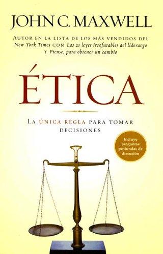 Etica/ethics: La Unica Regla Para Tomar Deciones/the Only Rule to Make Decisions (Spanish Edition)