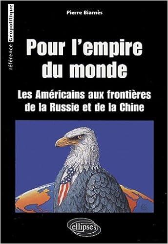 Livres Pour 'L'Empire du monde : Les Américains aux frontières de la Russie et de la Chine pdf ebook