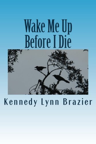 Book: Wake Me Up Before I Die - The Struggles of Johnny Lureaux to Find Purpose in a Lifetime Shadowed with Death. by Kennedy Lynne Brazier