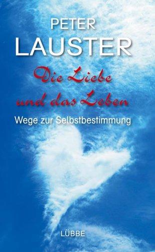 Die Liebe und das Leben: Wege zur Selbstbestimmung (Lübbe Sachbuch)