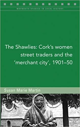The Shawlies: Cork's women street traders and the 'merchant city', 1901-50 (Maynooth Studies in Local History)