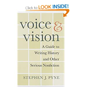 Voice and Vision: A Guide to Writing History and Other Serious Nonfiction Stephen J. Pyne
