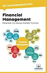 Financial Management Essentials You Always Wanted To Know (Self Learning Management Series) (Volume 3)