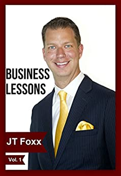 Business Lessons from JT Foxx by [Foxx, JT]