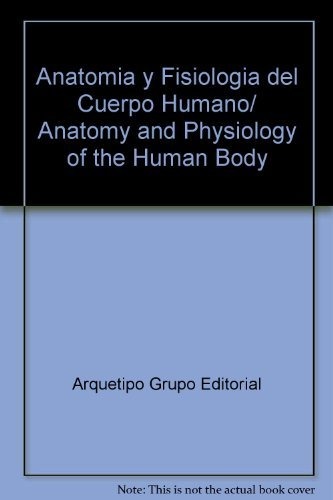 Descargar Libro Anatomia Y Fisiologia Del Cuerpo Humano/ Anatomy And Physiology Of The Human Body Arquetipo Grupo Editorial