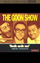 The Goon Show, Volume 14: Needle Nardle Noo Radio/TV Program by The Goons Narrated by The Goons