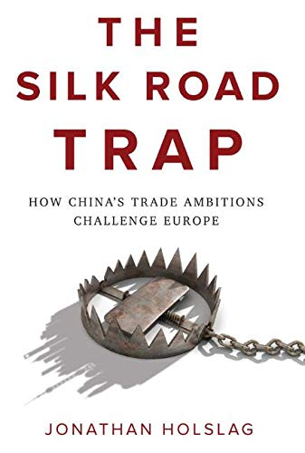 The Silk Road Trap: How China's Trade Ambitions Challenge Europe