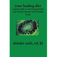 Your Healing Diet: A Quick Guide to Reversing Psoriasis and Chronic Diseases with Healing Foods by Deirdre Earls RD LD (2005-11-30)