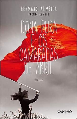 Dona Pura e Camaradas de Abril (Portuguese Edition): Germano ...