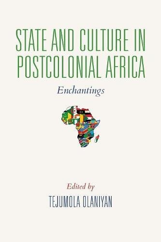 State and Culture in Postcolonial Africa: Enchantings (African Expressive Cultures) by Indiana University Press