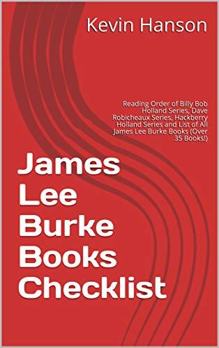 James Lee Burke Books Checklist: Reading Order of Billy Bob Holland Series, Dave Robicheaux Series, Hackberry Holland Series and List of All James Lee Burke Books (Over 35 Books!)