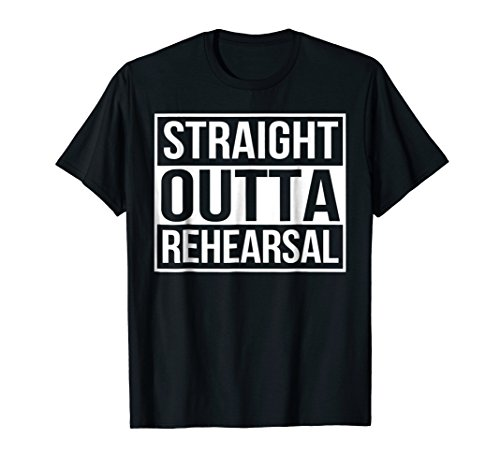 Mens Straight Outta Rehearsal - Theatre Shirts - Theatre Gifts Large Black