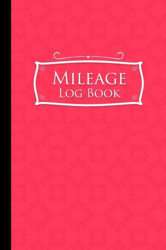 Mileage Log Book: Mileage Counter For Car, Mileage Logger, Vehicle Mileage Journal, Pink Cover (Mileage Log Books) (Volume 55)