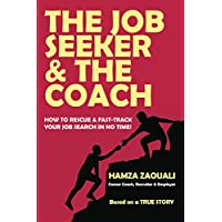 The Job Seeker & The Coach: How to Rescue and Fast-Track Your Job Search in No Time!