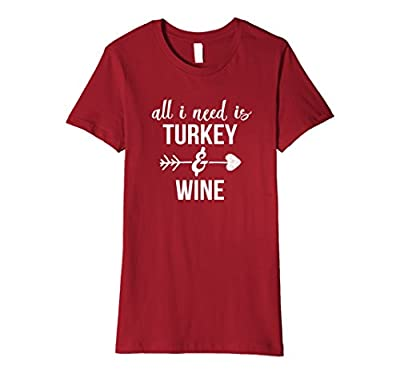 All I Need is Turkey And Wine Funny Thanksgiving T Shirt