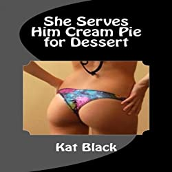 She Serves Him Cream Pie for Dessert