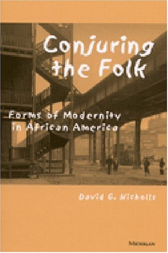 Download Conjuring the Folk: Forms of Modernity in African America PDF