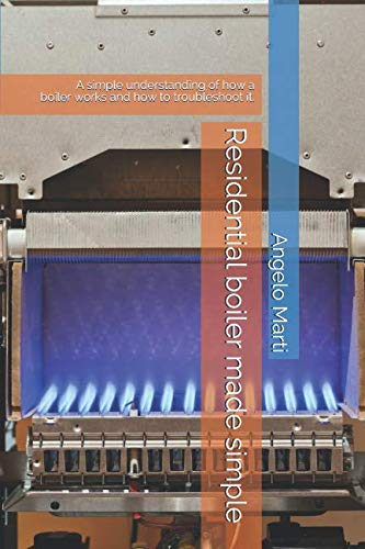 Residential boiler made simple: A simple understanding  how a boiler works and how to troubleshoot them.