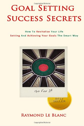 Download Goal Setting Success Secrets. How To Revitalize Your Life.: Setting And Achieving Your Goals The Smart Way. ebook