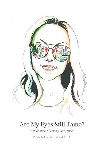 Are My Eyes Still Tame?: a collection of poetry and ()