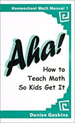 Aha! How to Teach Math So Kids Get It (Homeschool Math Manual 1)