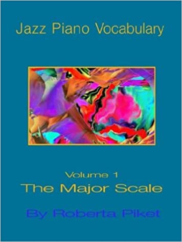 Jazz Piano Vocabulary Volume One Major Scale: Roberta Piket