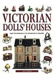 Victorian Doll's Houses: Enjoy the Splendour of the Victorian Era in Miniature