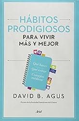 Habitos prodigiosos para vivir mas y mejor (Spanish Edition) by David B. Agus (2014-08-02)