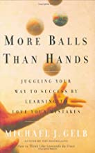 More Balls Than Hands: Juggling Your Way to Success by Learning to Love Your Mistakes