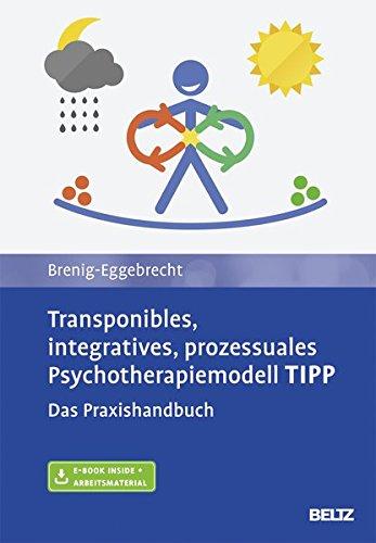 Transponibles, integratives, prozessuales Psychotherapiemodell TIPP: Das Praxishandbuch. Mit E-Book inside und Arbeitsmaterial