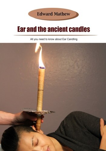 Ear and the ancient candles All you need to know about Ear Candling