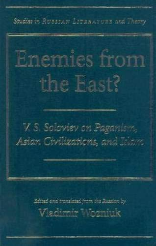 Enemies from the East?: V. S. Soloviev on Paganism, Asian Civilizations, and Islam (Studies in Russian Literature and Th