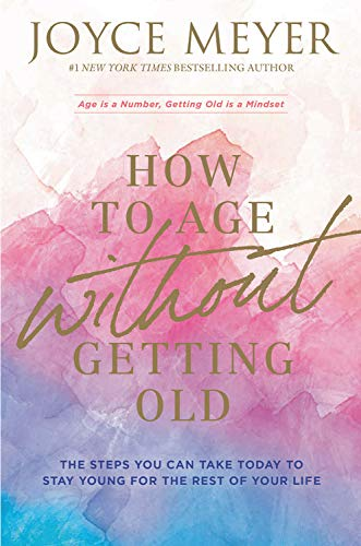 Book Cover: How to Age Without Getting Old: The Steps You Can Take Today to Stay Young for the Rest of Your Life
