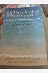 Where Healing Waters Meet: Touching the Mind and Emotions Through the Body Paperback