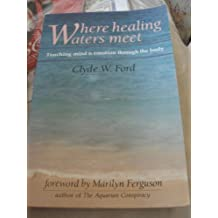 Where Healing Waters Meet: Touching the Mind and Emotions Through the Body