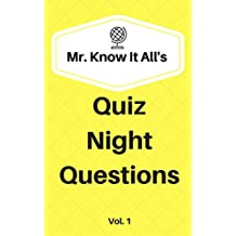 Mr. Know It All's Quiz Night Questions Vol. 1: 500 Trivia Questions For Your Next Quiz Night or Just For Fun