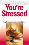 img - for God Knows You're Stressed: Simple Ways to Restore Your Balance book / textbook / text book