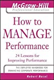 How to Manage Performance : 24 Lessons for Improving Performance (The McGraw-Hill Professional Education Series)