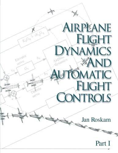 Airplane Flight Dynamics & Automatic Flight Controls: Part I (Volume 1)