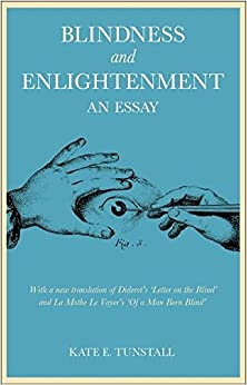 Book Blindness and Enlightenment: An Essay: With a new translation of Diderot's 'Letter on the Blind' and La Mothe Le Vayer's 'Of a Man Born Blind'