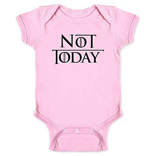 (Not Today Only One Thing We Say to Death Quote Pink 6M Infant Bodysuit)